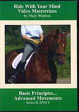 Riding With Your Mind Series 2, DVD 8 : Basic Principles... Advanced Movements by Mary Wanless