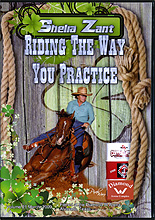 Riding The Way You Practice by Sheila Zant