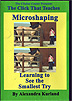 The Click That Teaches Lesson 10: Microshaping: Learning to See The Smallest Try  by Alexandra Kurland
