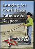 Lunging For Confidence, Patience & Respect by Tommy Garland