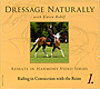 Dressage Naturally Vol 1: Riding In Connection with the Reins by Karen Rohlf
