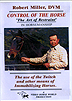 Control of the Horse : The Art of Restraint in Horsemanship by Dr. Robert M. Miller